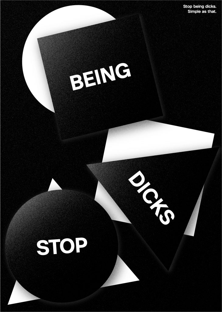 STOP BEING DICKS
