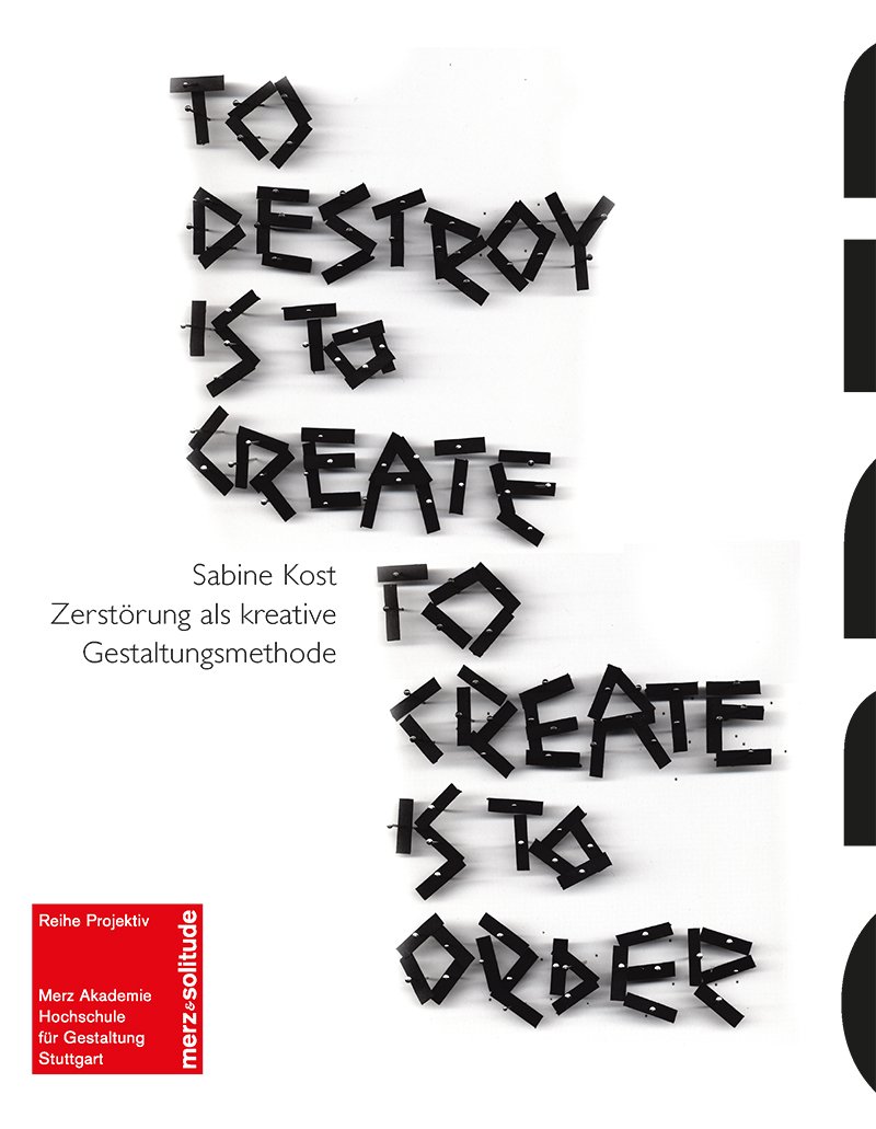To Destroy is to Create / To Create is to Order