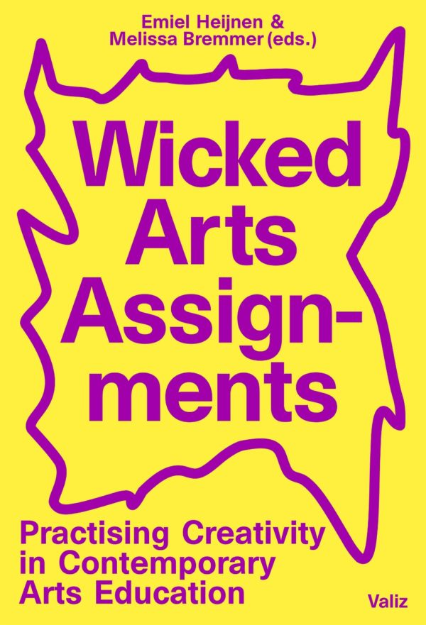 Wicked Arts Assignments – Practising Creativity in Contemporary Arts Education